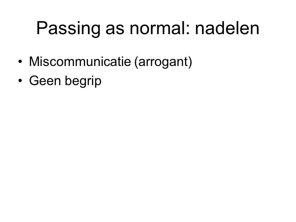 Passing as normal: nadelen Miscommunicatie (arrogant) Geen begrip