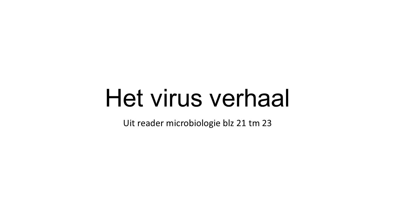 Het virus verhaal Uit reader microbiologie blz 21 tm 23