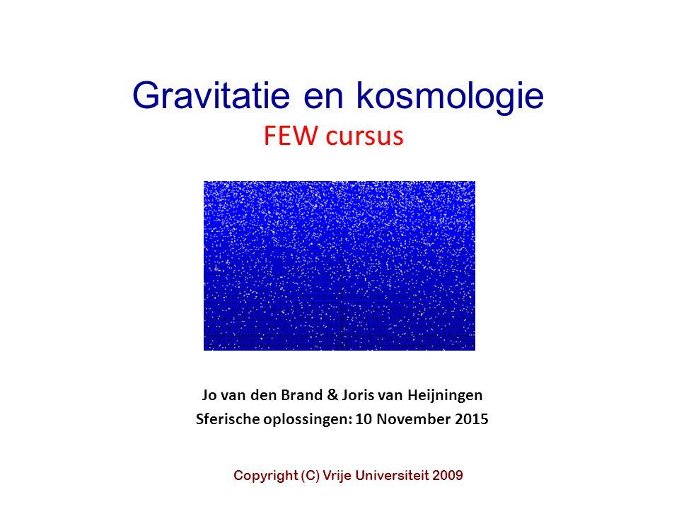 Jo van den Brand & Joris van Heijningen Sferische oplossingen: 10 November 2015 Gravitatie en kosmologie FEW cursus Copyright (C) Vrije Universiteit 2009
