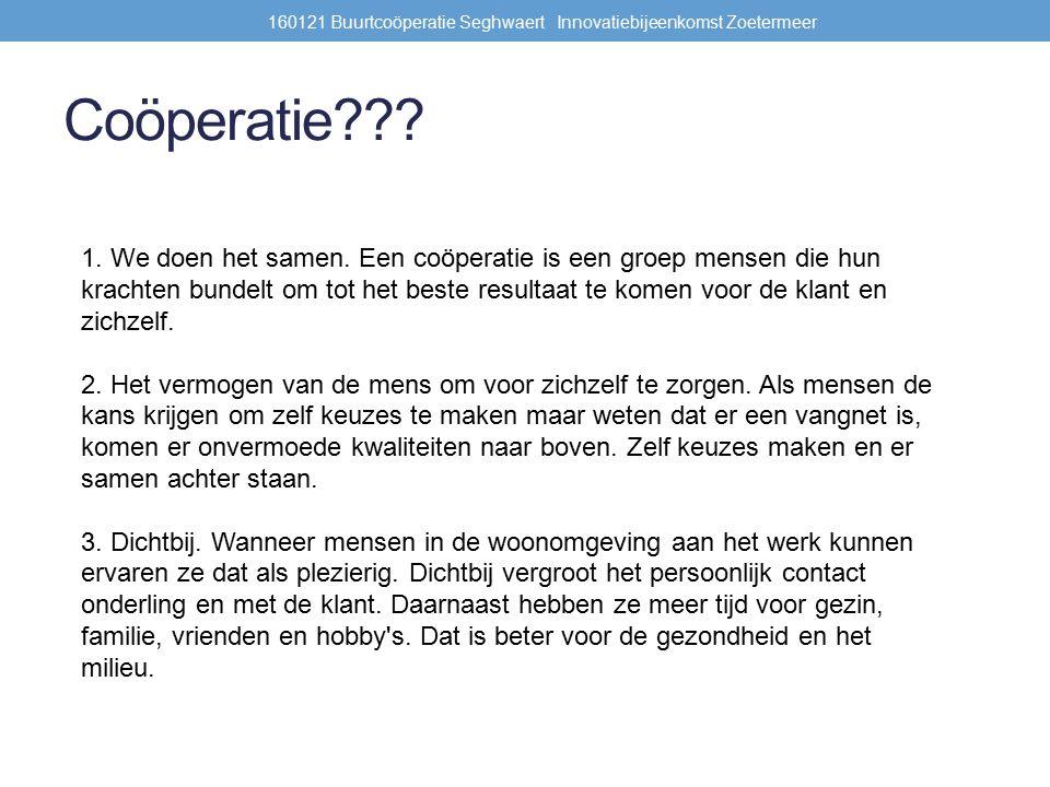 Coöperatie??. 160121 Buurtcoöperatie Seghwaert Innovatiebijeenkomst Zoetermeer 1.
