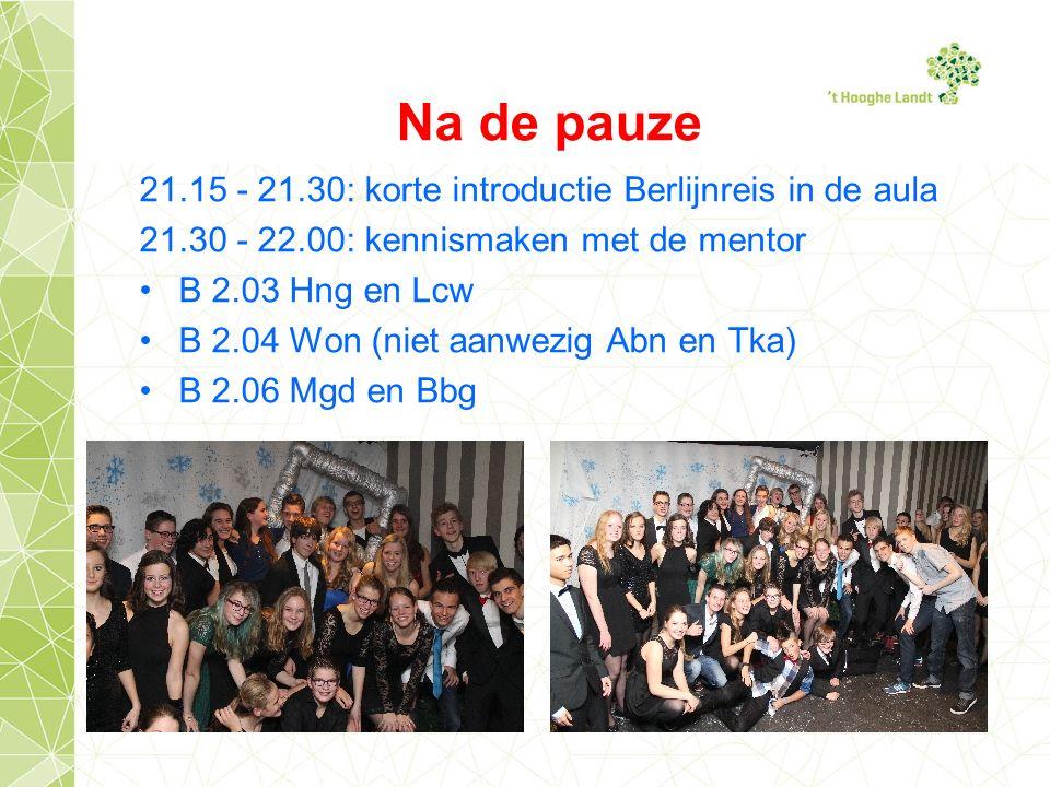 21.15 - 21.30: korte introductie Berlijnreis in de aula 21.30 - 22.00: kennismaken met de mentor B 2.03 Hng en Lcw B 2.04 Won (niet aanwezig Abn en Tka) B 2.06 Mgd en Bbg Na de pauze