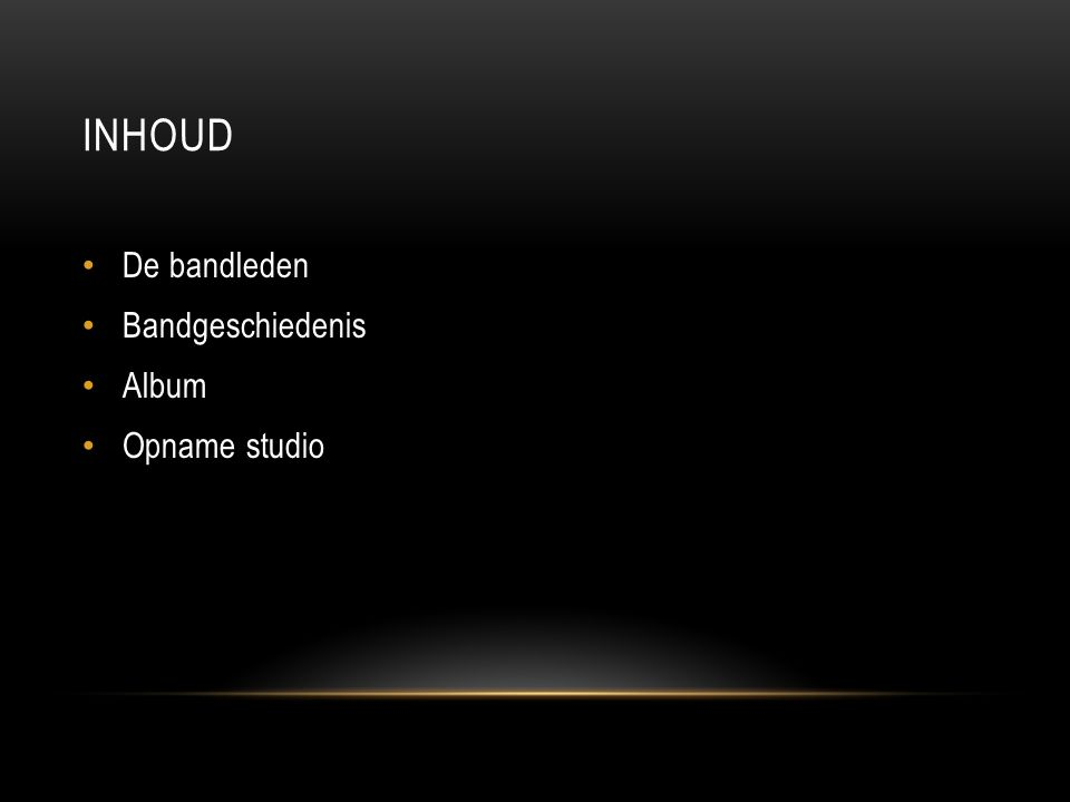 INHOUD De bandleden Bandgeschiedenis Album Opname studio