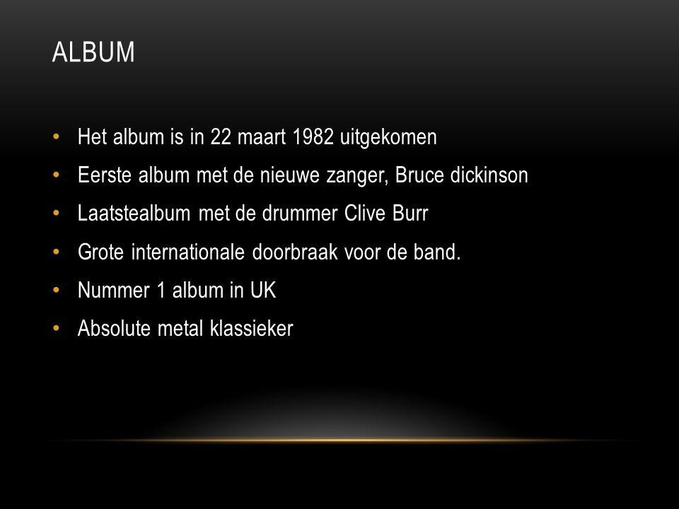 ALBUM Het album is in 22 maart 1982 uitgekomen Eerste album met de nieuwe zanger, Bruce dickinson Laatstealbum met de drummer Clive Burr Grote interna