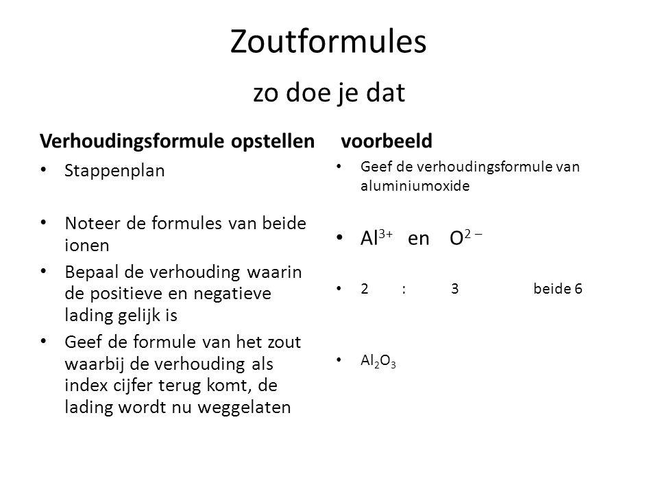 Zoutformules Verhoudingsformule opstellen Stappenplan Noteer de formules van beide ionen Bepaal de verhouding waarin de positieve en negatieve lading
