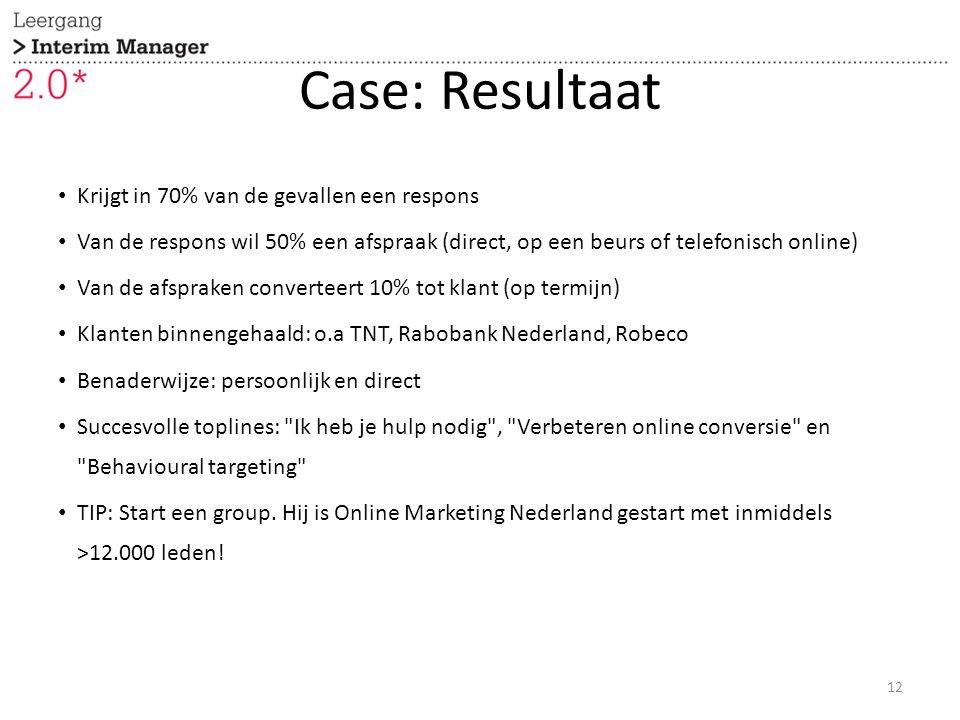 Case: Resultaat Krijgt in 70% van de gevallen een respons Van de respons wil 50% een afspraak (direct, op een beurs of telefonisch online) Van de afspraken converteert 10% tot klant (op termijn) Klanten binnengehaald: o.a TNT, Rabobank Nederland, Robeco Benaderwijze: persoonlijk en direct Succesvolle toplines: Ik heb je hulp nodig , Verbeteren online conversie en Behavioural targeting TIP: Start een group.