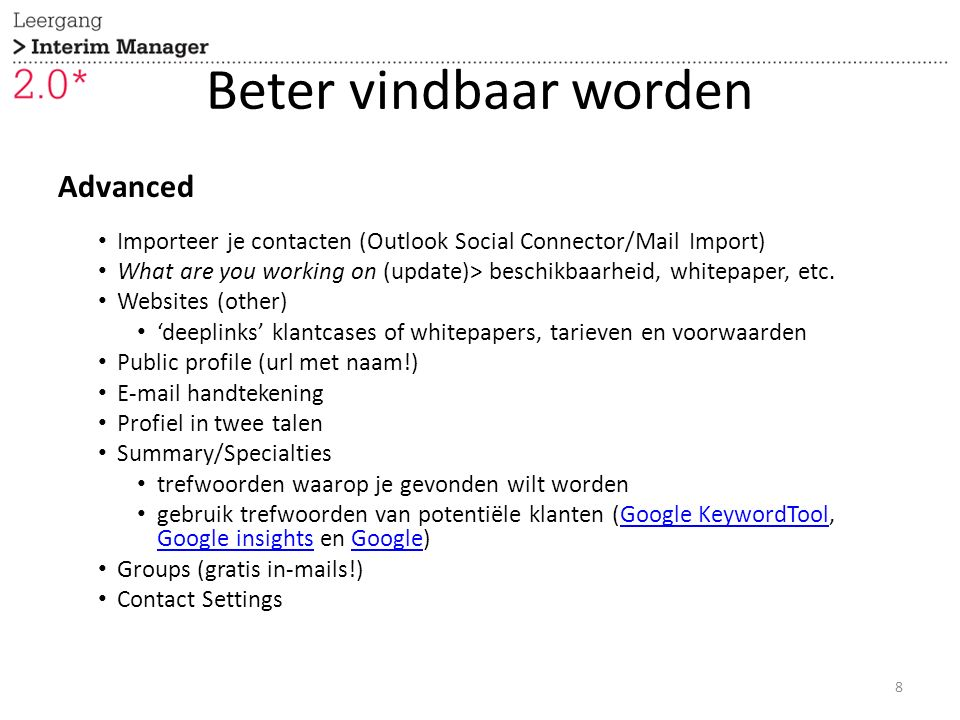 Beter vindbaar worden Functionaliteit/Applicaties InMails (N.B.: 5 x Not appropriate = exit) – alleen betaald Add to your network (N.B.: 5 x I don't know = exit) Get introduced through a connection Applications TripIT Slideshare Events Wordpress etc.