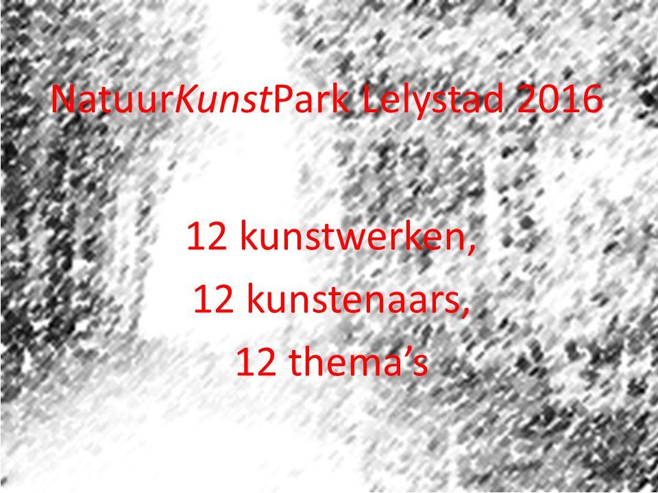 NatuurKunstPark Lelystad 2016 12 kunstwerken, 12 kunstenaars, 12 thema's