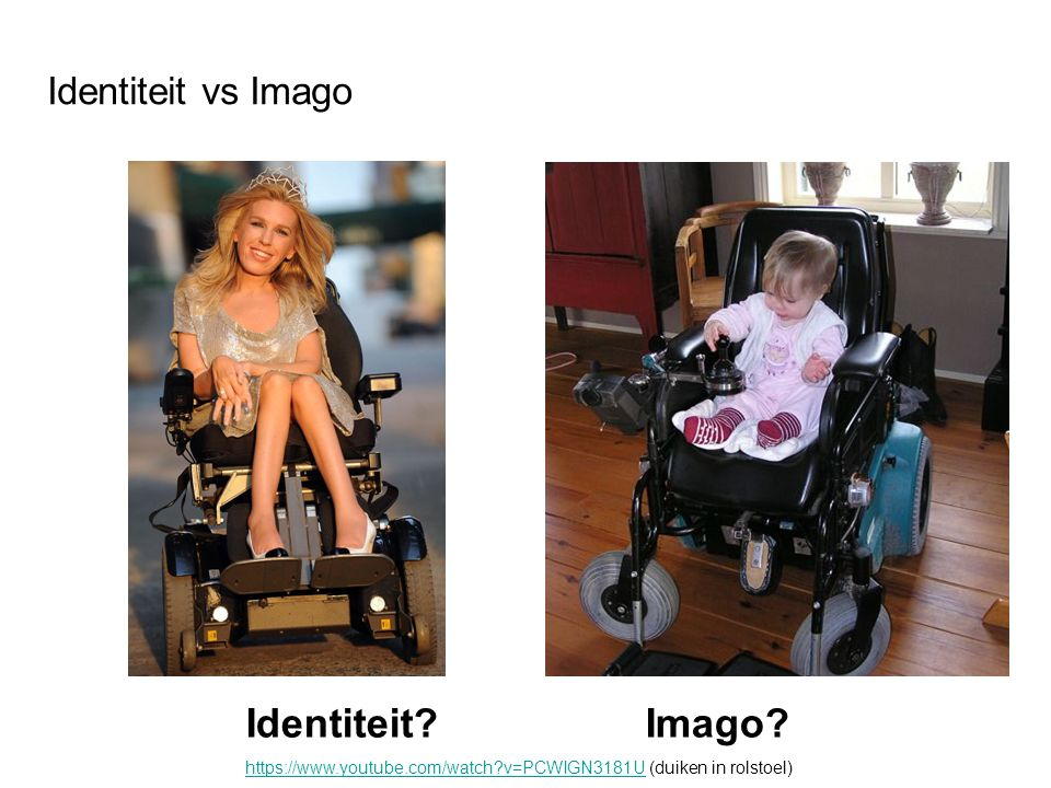 Identiteit vs Imago Identiteit? Imago? https://www.youtube.com/watch?v=PCWIGN3181Uhttps://www.youtube.com/watch?v=PCWIGN3181U (duiken in rolstoel)