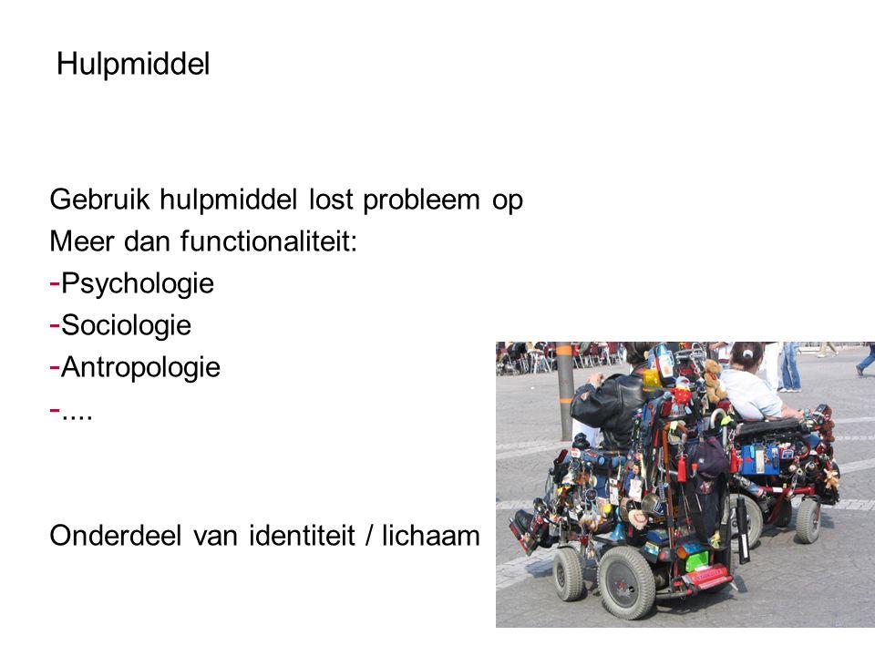 Hulpmiddel Gebruik hulpmiddel lost probleem op Meer dan functionaliteit: - Psychologie - Sociologie - Antropologie -.... Onderdeel van identiteit / li