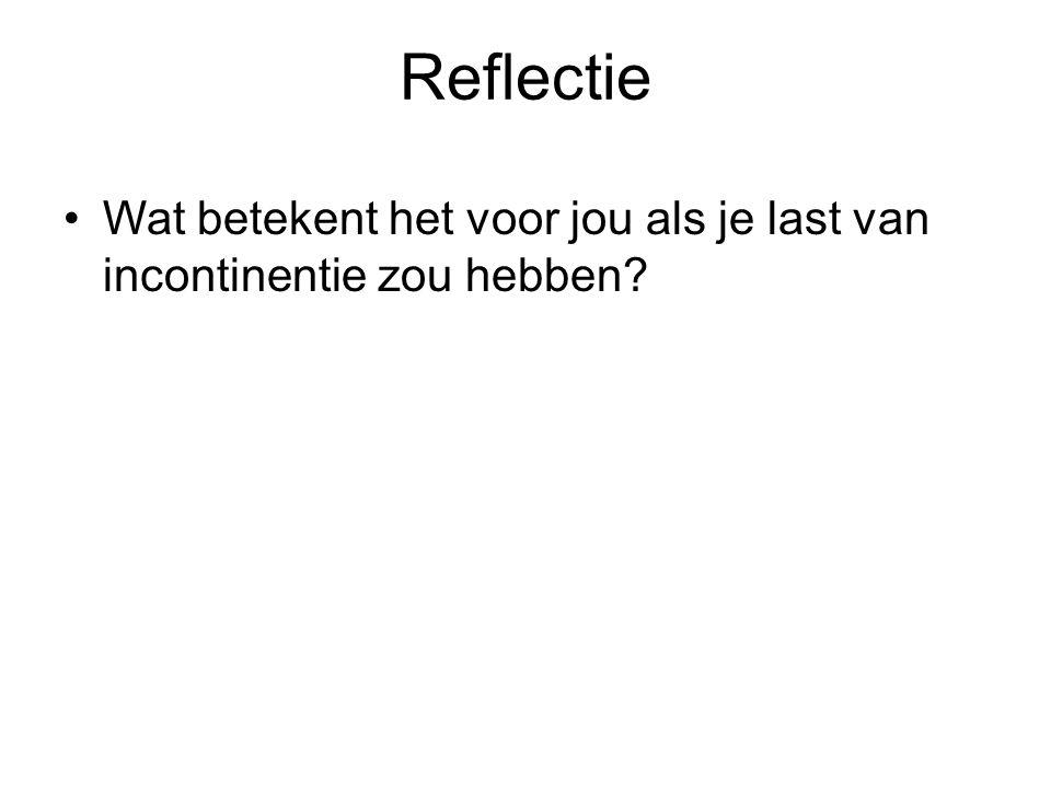 Reflectie Wat betekent het voor jou als je last van incontinentie zou hebben?