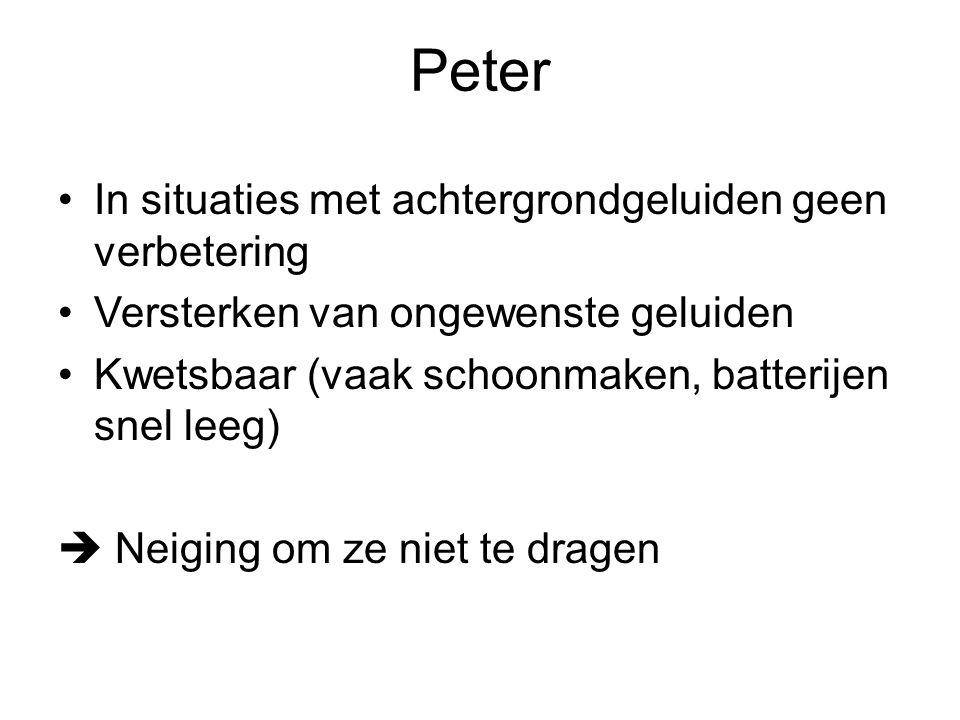 Peter In situaties met achtergrondgeluiden geen verbetering Versterken van ongewenste geluiden Kwetsbaar (vaak schoonmaken, batterijen snel leeg)  Ne