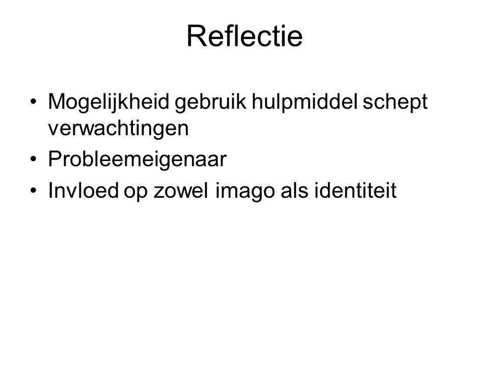 Reflectie Mogelijkheid gebruik hulpmiddel schept verwachtingen Probleemeigenaar Invloed op zowel imago als identiteit