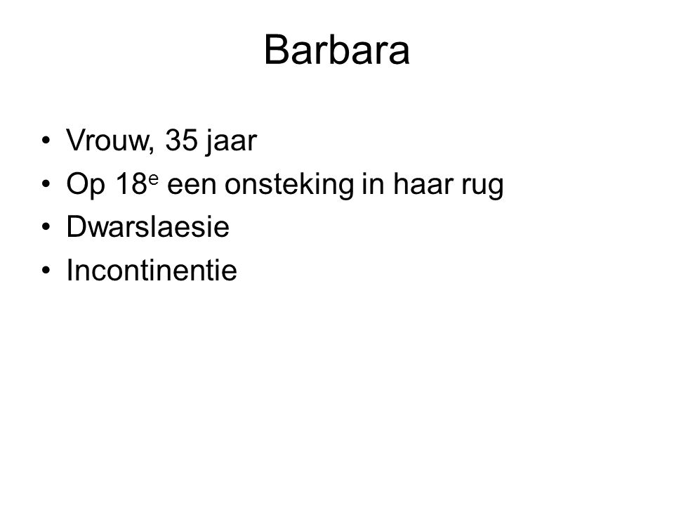 Barbara Vrouw, 35 jaar Op 18 e een onsteking in haar rug Dwarslaesie Incontinentie