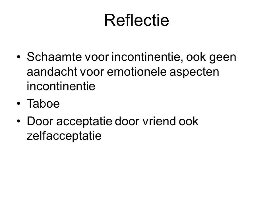 Reflectie Schaamte voor incontinentie, ook geen aandacht voor emotionele aspecten incontinentie Taboe Door acceptatie door vriend ook zelfacceptatie