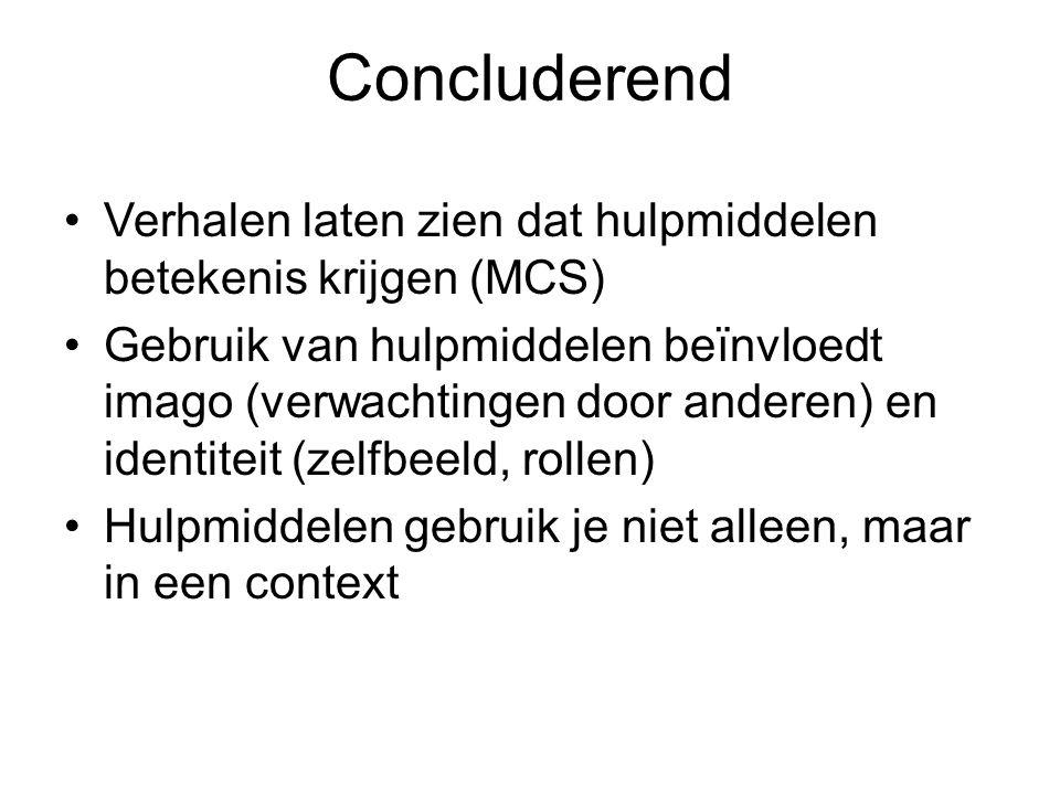 Concluderend Verhalen laten zien dat hulpmiddelen betekenis krijgen (MCS) Gebruik van hulpmiddelen beïnvloedt imago (verwachtingen door anderen) en id
