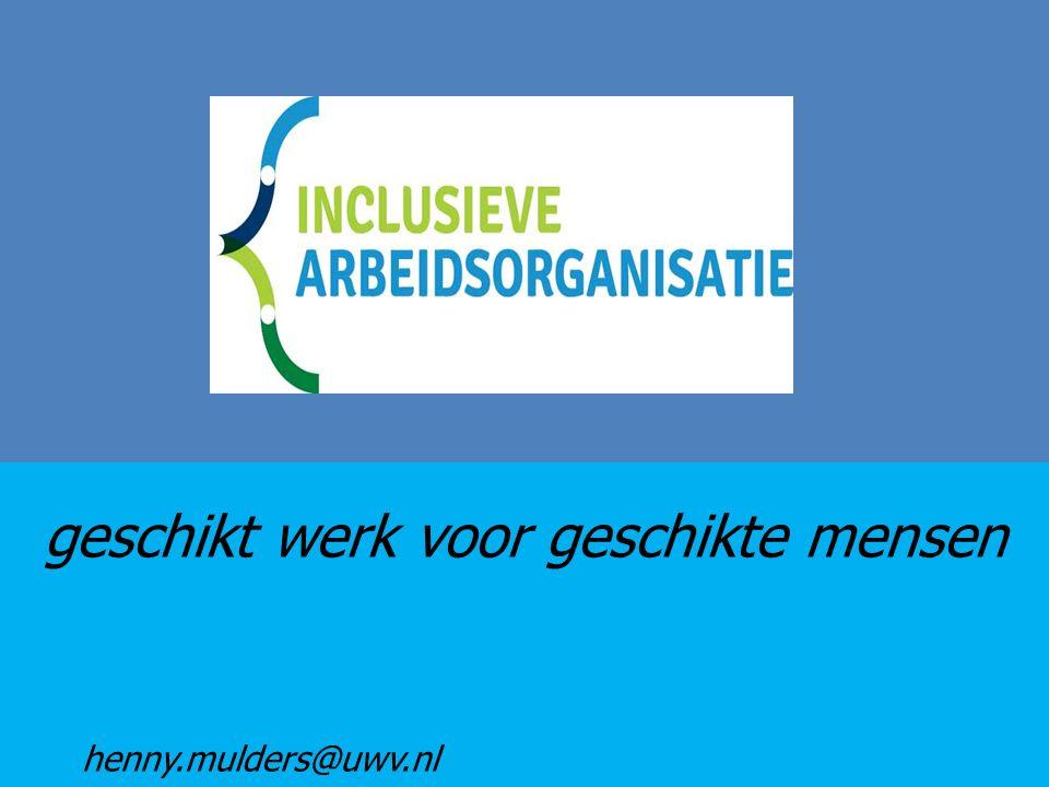 geschikt werk voor geschikte mensen henny.mulders@uwv.nl