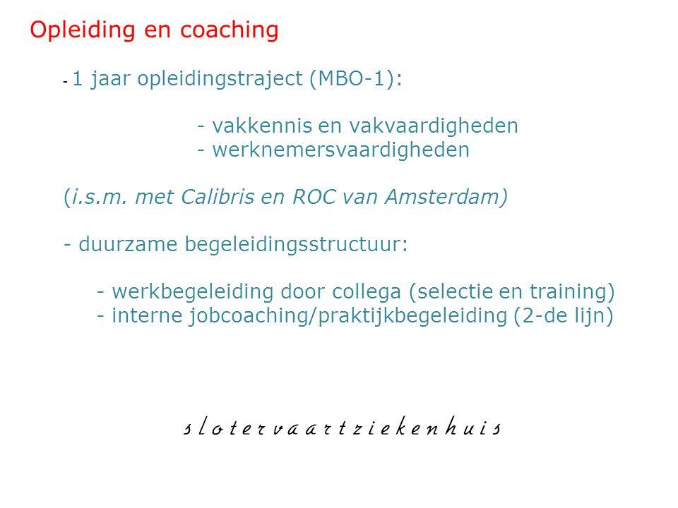 Opleiding en coaching - 1 jaar opleidingstraject (MBO-1): - vakkennis en vakvaardigheden - werknemersvaardigheden (i.s.m. met Calibris en ROC van Amst
