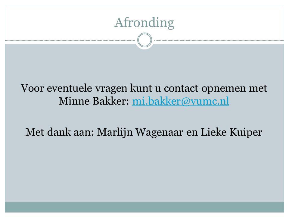 Afronding Voor eventuele vragen kunt u contact opnemen met Minne Bakker: mi.bakker@vumc.nlmi.bakker@vumc.nl Met dank aan: Marlijn Wagenaar en Lieke Kuiper