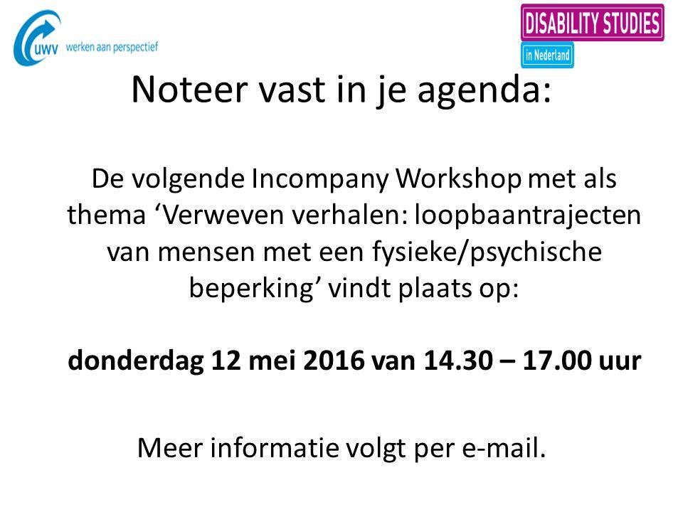 Noteer vast in je agenda: De volgende Incompany Workshop met als thema 'Verweven verhalen: loopbaantrajecten van mensen met een fysieke/psychische beperking' vindt plaats op: donderdag 12 mei 2016 van 14.30 – 17.00 uur Meer informatie volgt per e-mail.