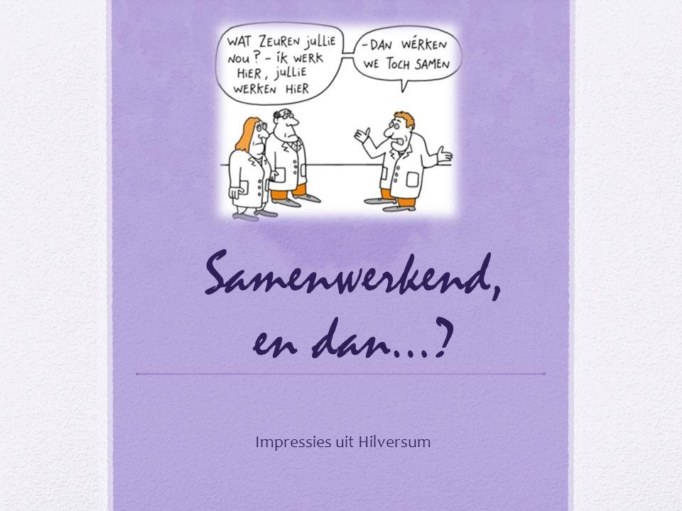 Samenwerkend, en dan… Impressies uit Hilversum