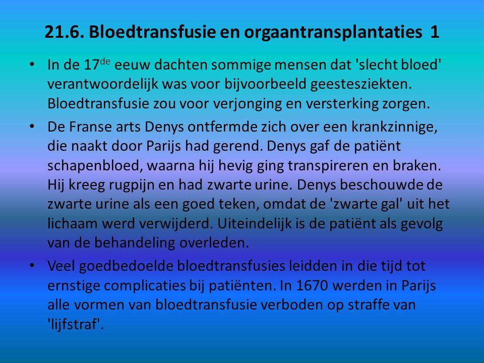 21.6. Bloedtransfusie en orgaantransplantaties 1 In de 17 de eeuw dachten sommige mensen dat 'slecht bloed' verantwoordelijk was voor bijvoorbeeld gee