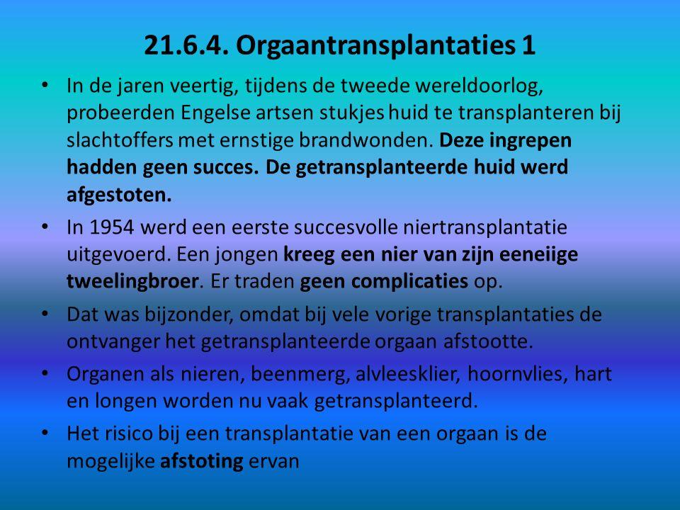 21.6.4. Orgaantransplantaties 1 In de jaren veertig, tijdens de tweede wereldoorlog, probeerden Engelse artsen stukjes huid te transplanteren bij slac