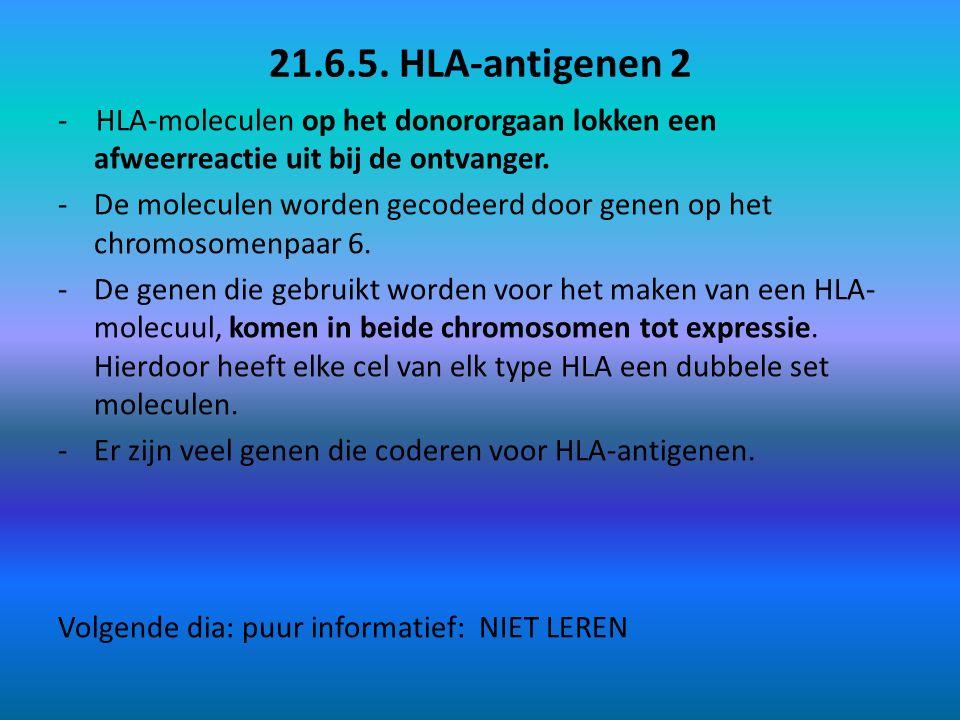 21.6.5. HLA-antigenen 2 - HLA-moleculen op het donororgaan lokken een afweerreactie uit bij de ontvanger. -De moleculen worden gecodeerd door genen op