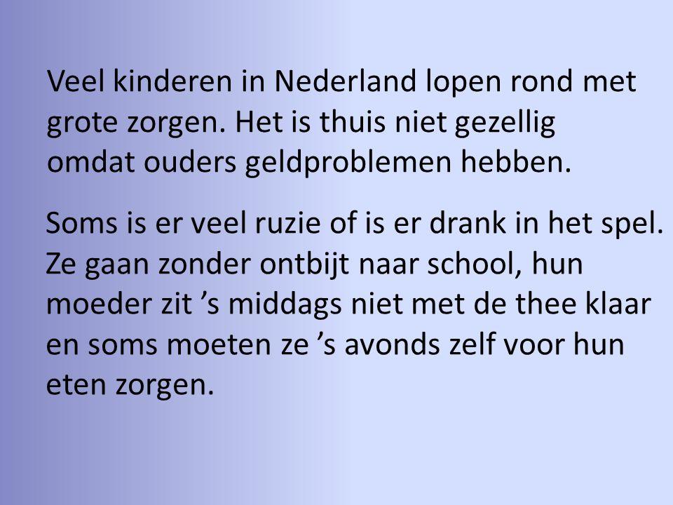 Veel kinderen in Nederland lopen rond met grote zorgen. Het is thuis niet gezellig omdat ouders geldproblemen hebben. Soms is er veel ruzie of is er d
