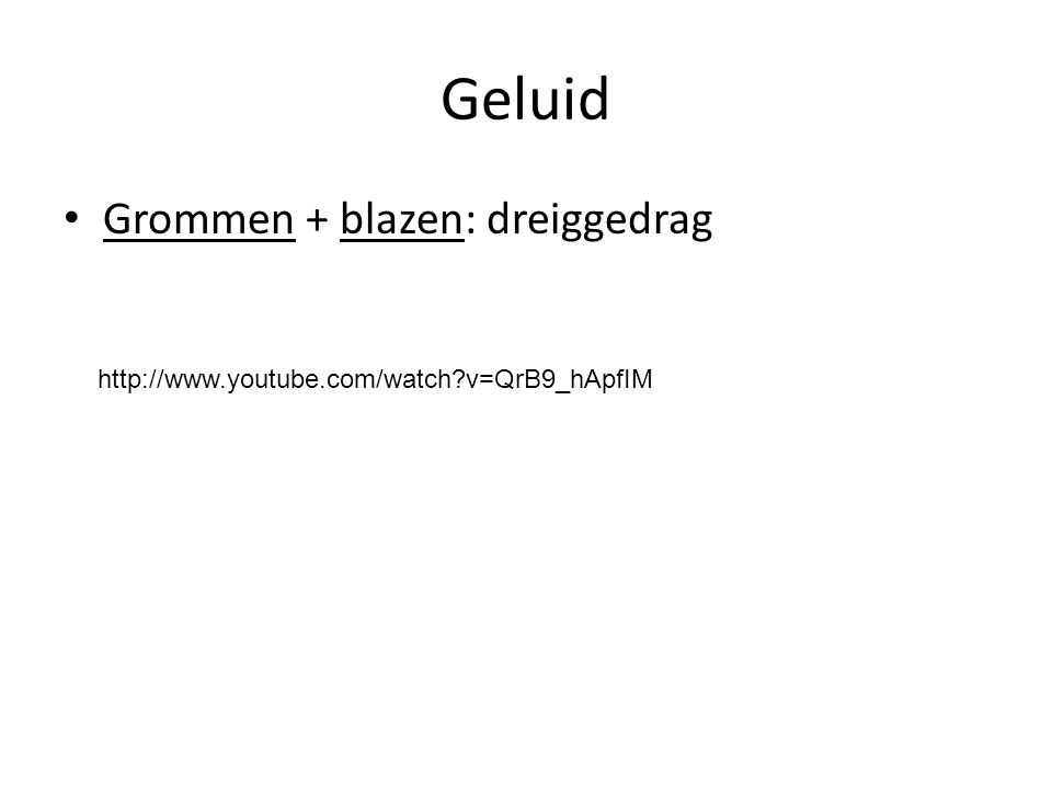 Geluid Grommen + blazen: dreiggedrag http://www.youtube.com/watch?v=QrB9_hApfIM
