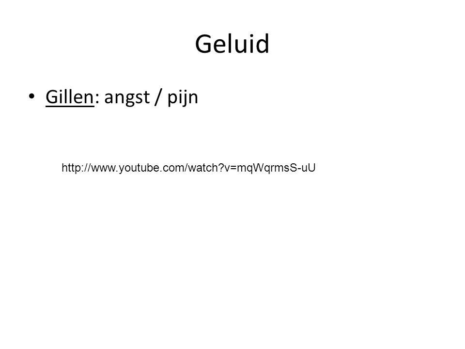 Geluid Gillen: angst / pijn http://www.youtube.com/watch?v=mqWqrmsS-uU
