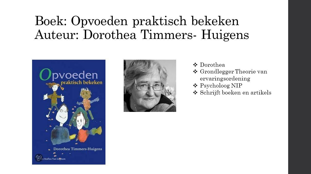 Boek: Opvoeden praktisch bekeken Auteur: Dorothea Timmers- Huigens  Dorothea  Grondlegger Theorie van ervaringsordening  Psycholoog NIP  Schrijft boeken en artikels