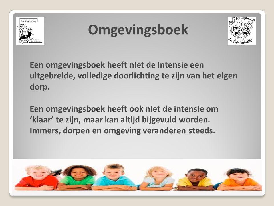 Omgevingsboek Een omgevingsboek heeft niet de intensie een uitgebreide, volledige doorlichting te zijn van het eigen dorp.