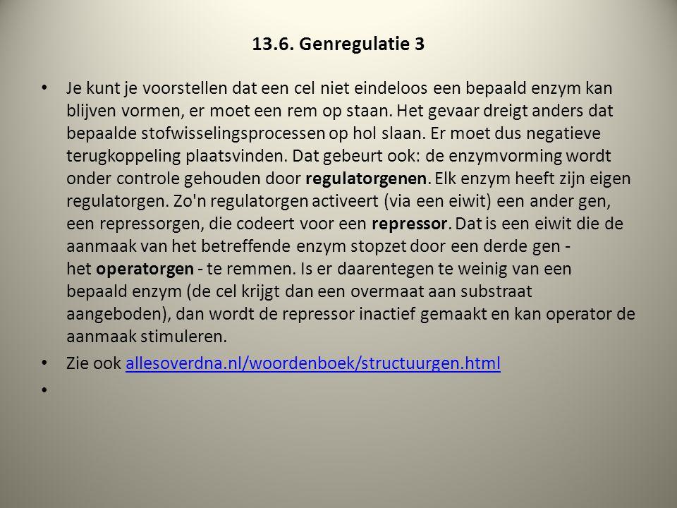 13.6. Genregulatie 3 Je kunt je voorstellen dat een cel niet eindeloos een bepaald enzym kan blijven vormen, er moet een rem op staan. Het gevaar drei