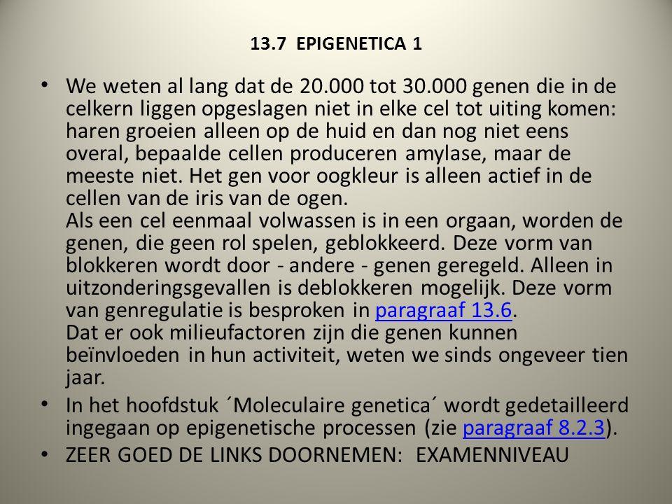 13.7 EPIGENETICA 1 We weten al lang dat de 20.000 tot 30.000 genen die in de celkern liggen opgeslagen niet in elke cel tot uiting komen: haren groeie