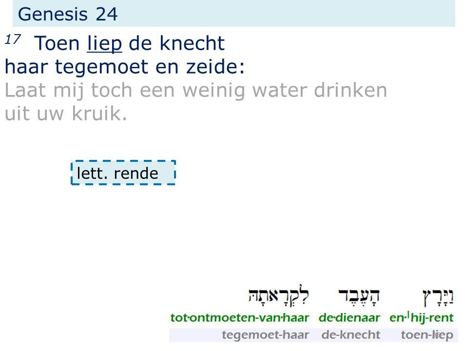 Genesis 24 17 Toen liep de knecht haar tegemoet en zeide: Laat mij toch een weinig water drinken uit uw kruik.