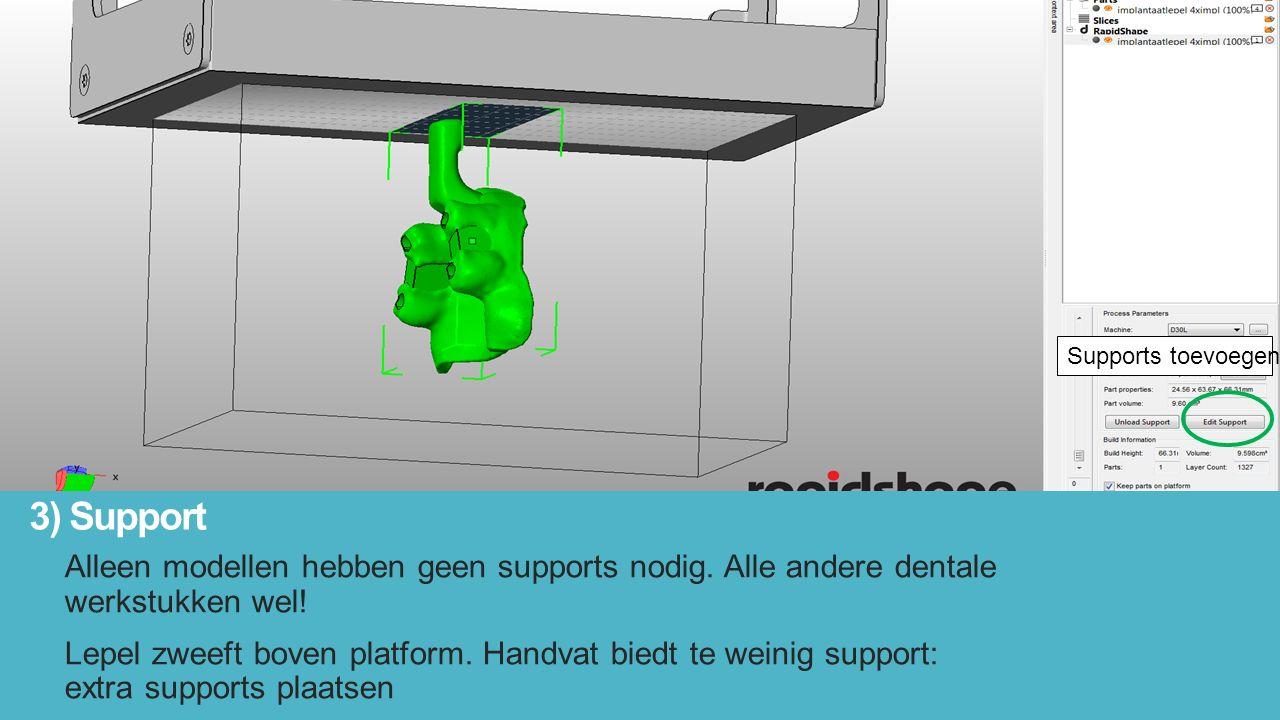 3) Support Alleen modellen hebben geen supports nodig.