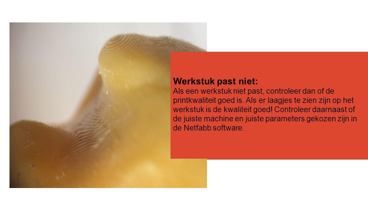 Werkstuk past niet: Als een werkstuk niet past, controleer dan of de printkwaliteit goed is.