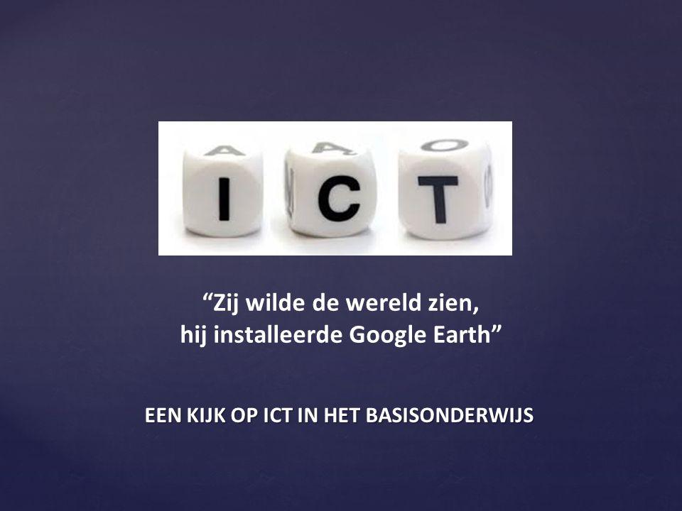 """EEN KIJK OP ICT IN HET BASISONDERWIJS """"Zij wilde de wereld zien, hij installeerde Google Earth"""""""
