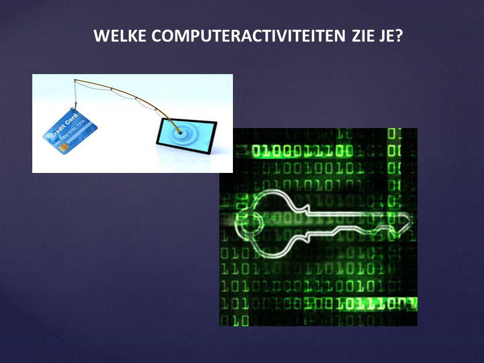WELKE COMPUTERACTIVITEITEN ZIE JE?