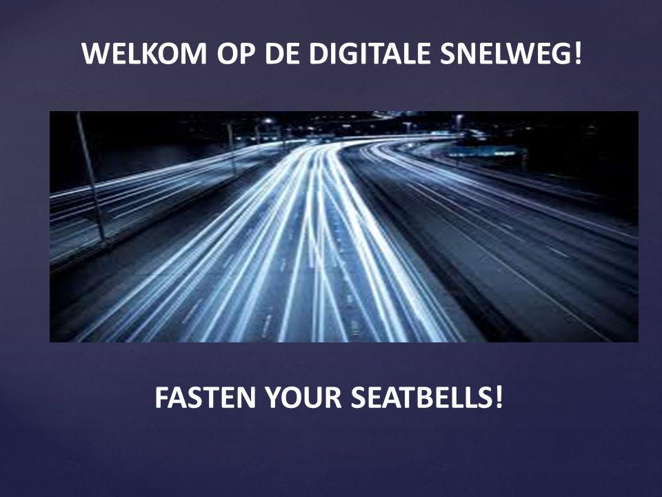 FASTEN YOUR SEATBELLS! WELKOM OP DE DIGITALE SNELWEG!
