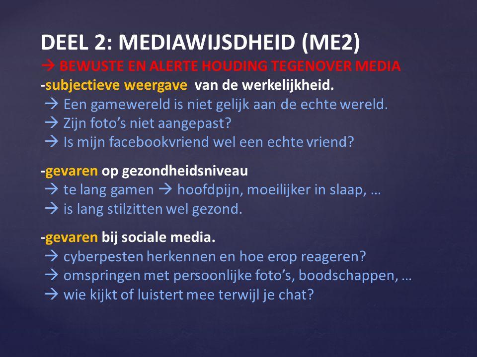 DEEL 2: MEDIAWIJSDHEID (ME2)  BEWUSTE EN ALERTE HOUDING TEGENOVER MEDIA -subjectieve weergave van de werkelijkheid.  Een gamewereld is niet gelijk a