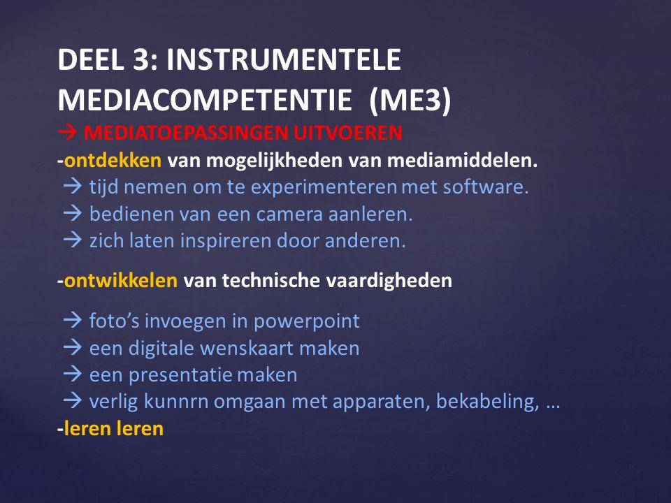 DEEL 3: INSTRUMENTELE MEDIACOMPETENTIE (ME3)  MEDIATOEPASSINGEN UITVOEREN -ontdekken van mogelijkheden van mediamiddelen.  tijd nemen om te experime