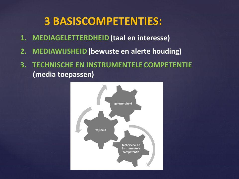 3 BASISCOMPETENTIES: 1.MEDIAGELETTERDHEID (taal en interesse) 2.MEDIAWIJSHEID (bewuste en alerte houding) 3.TECHNISCHE EN INSTRUMENTELE COMPETENTIE (m