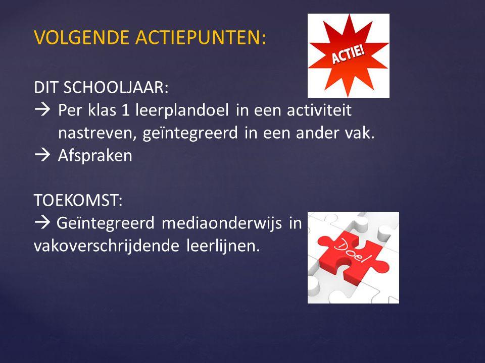 VOLGENDE ACTIEPUNTEN: DIT SCHOOLJAAR:  Per klas 1 leerplandoel in een activiteit nastreven, geïntegreerd in een ander vak.  Afspraken TOEKOMST:  Ge