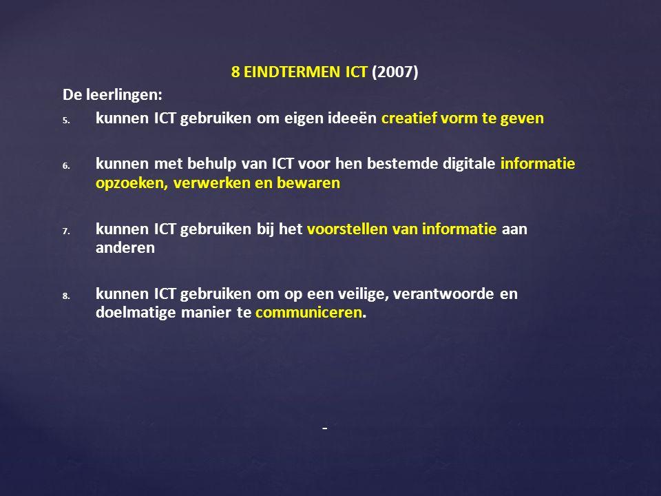8 EINDTERMEN ICT (2007) De leerlingen: 5. 5. kunnen ICT gebruiken om eigen ideeën creatief vorm te geven 6. 6. kunnen met behulp van ICT voor hen best