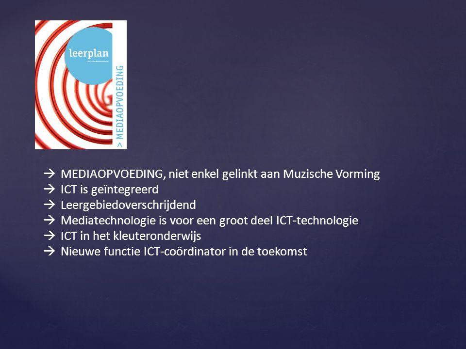  MEDIAOPVOEDING, niet enkel gelinkt aan Muzische Vorming  ICT is geïntegreerd  Leergebiedoverschrijdend  Mediatechnologie is voor een groot deel I