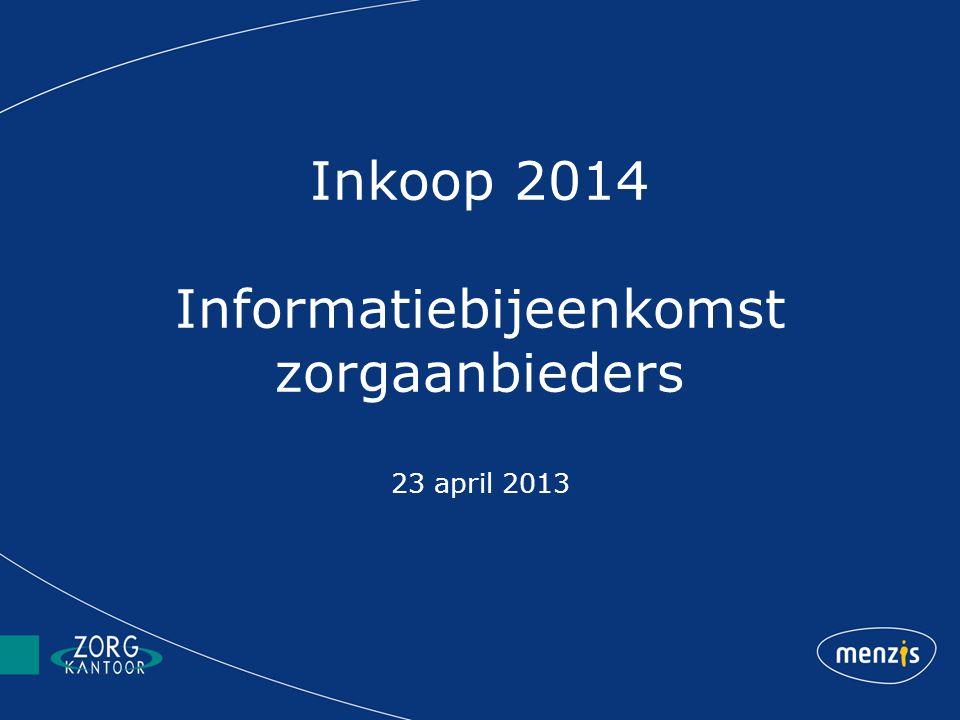 Inkoop 2014 Informatiebijeenkomst zorgaanbieders 23 april 2013
