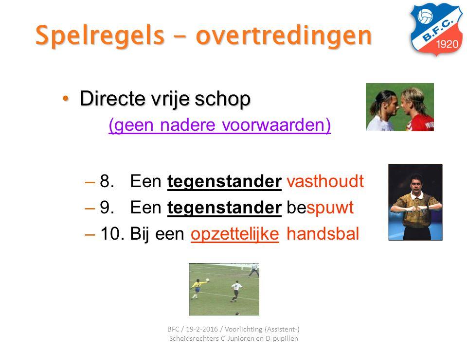 Spelregels - overtredingen Directe vrije schopDirecte vrije schop (geen nadere voorwaarden) –8. Een tegenstander vasthoudt –9. Een tegenstander bespuw