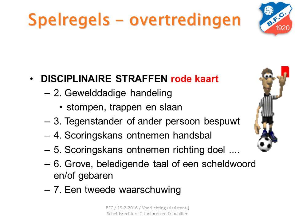 Spelregels - overtredingen DISCIPLINAIRE STRAFFEN rode kaart –2. Gewelddadige handeling stompen, trappen en slaan –3. Tegenstander of ander persoon be