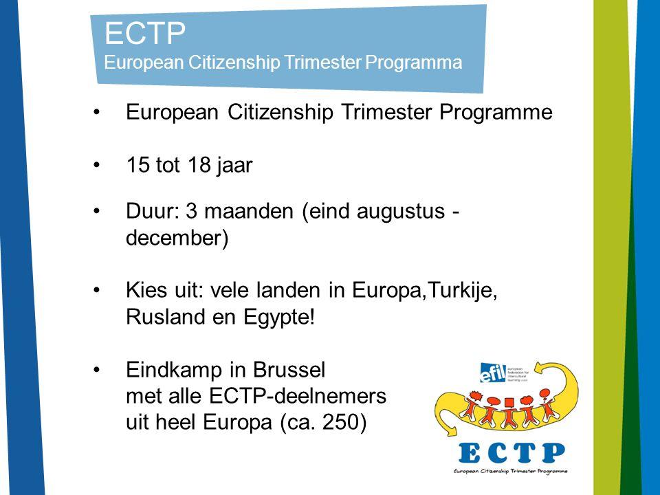 10 ECTP European Citizenship Trimester Programma European Citizenship Trimester Programme 15 tot 18 jaar Duur: 3 maanden (eind augustus - december) Kies uit: vele landen in Europa,Turkije, Rusland en Egypte.
